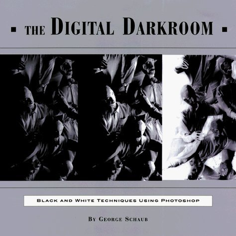 The Digital Darkroom: Black and White Techniques Using Photoshop by George Schaub (1999-01-01)