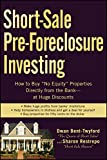 """Short-Sale Pre-Foreclosure Investing: How to Buy """"No-Equity"""" Properties Directly from the Bank -- at Huge Discounts"""