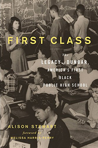 First Class: The Legacy of Dunbar, America's First Black Public High School -