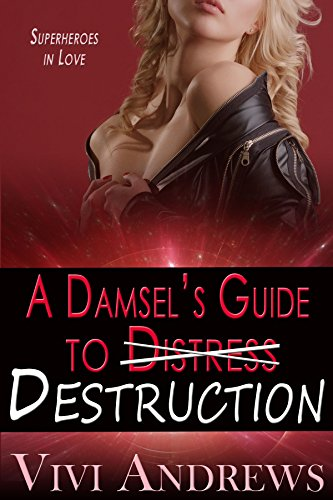 A Damsel's Guide to Destruction (Superheroes in Love Book 4)