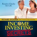 Income Investing Secrets: How to Receive Ever-Growing Dividend and Interest Checks, Safeguard Your Portfolio and Retire Wealthy Audiobook by Richard Stooker Narrated by Patrick Ross