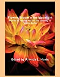 Flowers Bloom in the Moonlight, Rhonda L. Harris, 1607462095