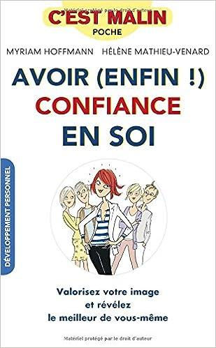 Amazon.fr - Avoir (enfin !) confiance en soi, c est malin   valorisez votre  image et révélez le meilleur de vous-même - Myriam Hoffmann, ... 0c190d13413