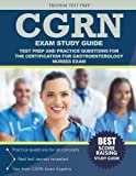 CGRN Exam Study Guide: Test Prep and Practice Questions for the Certification for Gastroenterology Nurses Exam