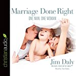 Marriage Done Right: One Man, One Woman | Jim Daly