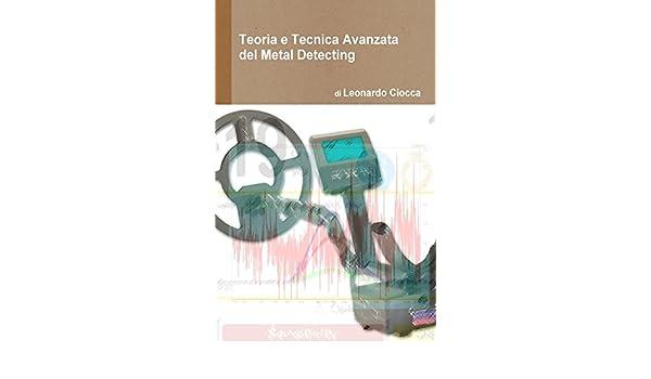 Teoria e Tecnica Avanzata del Metal Detecting: Guida teorico-pratica per ottenere il massimo delle performance dal vostro metal detector: Amazon.es: ...