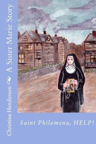 A Sister Marie Story: Saint Philomena, Help! (Volume 1)