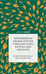 Remembering Dennis Potter Through Fans, Extras and Archives (Palgrave Pivot)