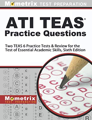 ATI TEAS Practice Questions: Two TEAS 6 Practice Tests & Review for the Test of Essential Academic Skills, Sixth Edition (Secrets Of The Teas V Exam By Mometrix)