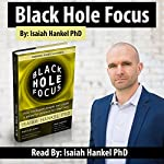 Black Hole Focus: How Intelligent People Can Create a Powerful Purpose for Their Lives | Isaiah Hankel