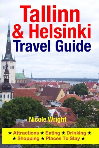 Tallinn & Helsinki Travel Guide: Attractions, Eating, Drinking, Shopping & Places To Stay Paperback – June 28, 2014 Nicole Wright 150034639X Europe - Scandinavia (Finland Norway