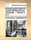 Novelle Galanti Edite Ed Inedite Del Atanasio Da Verrocchio, Domenico Luigi Batacchi, 1140696424