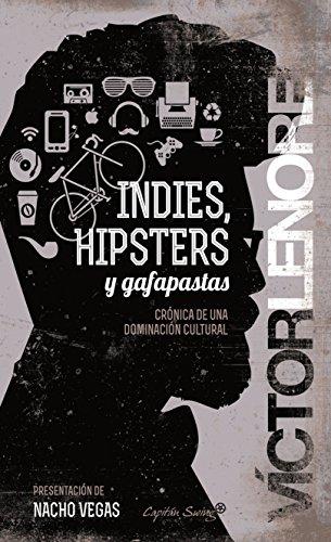 Indie Hipster (Indies, hipsters y gafapastas: Crónica de una dominación cultural (Entrelíneas) (Spanish Edition))