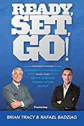 Ready, Set, Go! (Special Edition): The World's Leading Entrepreneurs & Professionals Reveal Their Top Tips To Setting Yourself Up For Success