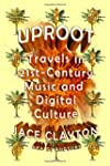 Uproot: Travels in 21st-Century Music...