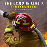 The Lord Is Like a Firefighter, Rev Dr Cynthia Huling Hummel and Rev. Cynthia Huling Hummel, 0557307791