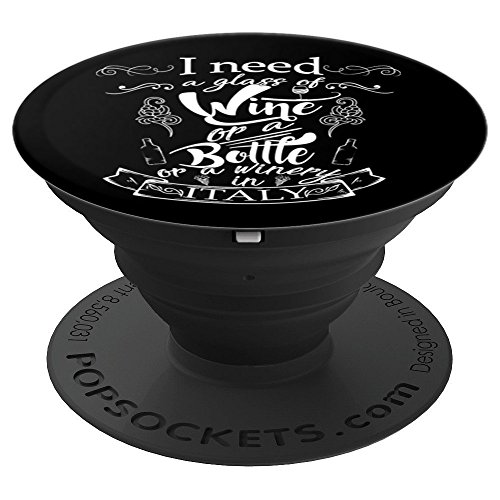 I Need A Glass Of Wine Or A Bottle Or A Winery In Italy - PopSockets Grip and Stand for Phones and - Winery Notes
