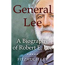 General Lee: A Biography of Robert E. Lee