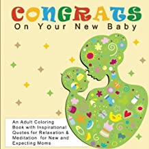Congrats On Your New Baby: An Adult Coloring Book with Inspirational Quotes for Relaxation and Meditation for New and Expecting Moms