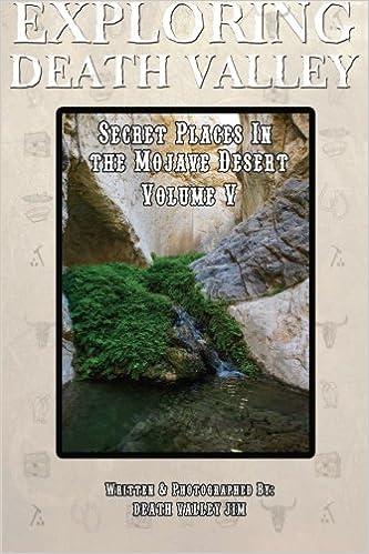 exploring death valley secret places in the mojave desert vol v volume 5