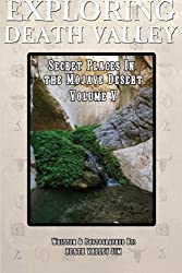 Exploring Death Valley: Secret Places in the Mojave Desert Vol. V (Volume 5)