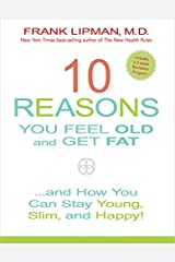 10 Reasons You Feel Old and Get Fat...: And How YOU Can Stay Young, Slim, and Happy! Hardcover