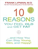 img - for 10 Reasons You Feel Old and Get Fat...: And How YOU Can Stay Young, Slim, and Happy! book / textbook / text book