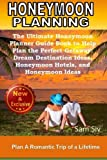 Honeymoon Planning: Plan a Romantic Trip of a Lifetime: The Ultimate Honeymoon Planner Guide Book to Help Plan the Perfect Getaway: Dream Destination ... Ideas (Wedding by Sam Siv) (Volume 20)
