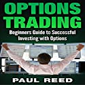 Options Trading: Beginners Guide to Successfully Investing with Options Audiobook by Paul Reed Narrated by Roger Wood