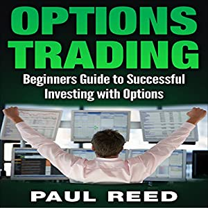 Options Trading: Beginners Guide to Successfully Investing with Options Audiobook