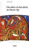 Chevaliers et Chevalerie au Moyen Age: La vie quotidienne par Flori