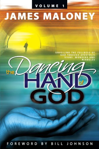 (The Dancing Hand of God Volume 1: Unveiling the Fullness of God Through Apostolic Signs, Wonders, and)