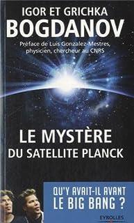 Le mystère du satellite Planck : [Qu'y avait-il avant le big bang ?], Bogdanov, Igor