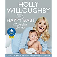 Truly Happy Baby ... It Worked for Me: A practical parenting guide from a mum you can trust