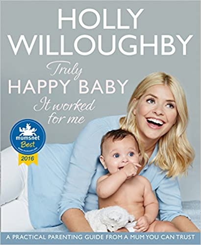 Truly Happy Baby ... It Worked for Me: A practical parenting guide from a mum you can trust - <strong>Holly Willoughby</strong>