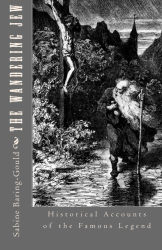 The Wandering Jew: Historical Accounts of the Famous Legend