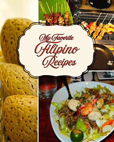 My Favorite Filipino Recipes: My All-the-Best Collection from the Philippine Islands (Filipino Dessert Cookbook)
