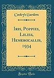 Amazon / Forgotten Books: Iris, Poppies, Lilies, Hemerocallis, 1934 Classic Reprint (Cooleys Gardens)