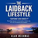 The Laidback Lifestyle: Anyone Can Have It Audiobook by Alan McComas Narrated by Bob Baker