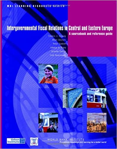 Intergovernmental Fiscal Relations in Central and Eastern Europe: A Sourcebook and Reference Guide (WBI Learning Resources Series)