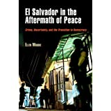 El Salvador in the Aftermath of Peace: Crime, Uncertainty, and the Transition to Democracy