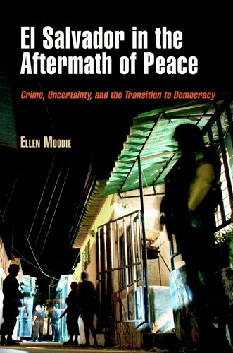 El Salvador in the Aftermath of Peace: Crime, Uncertainty, and the Transition to Democracy (The Ethnography of Political Violence) pdf epub