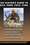 The Hunter's Guide to Wild Game Field Care