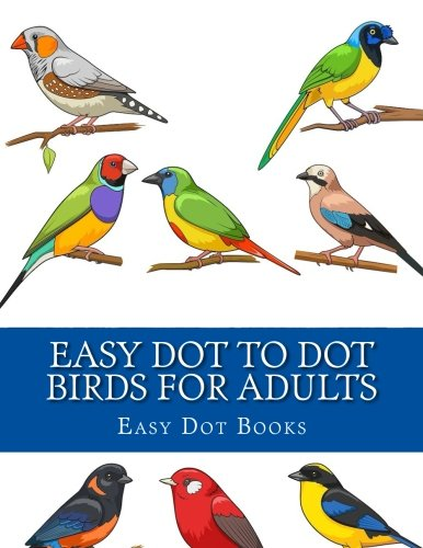 Easy Dot To Dot Birds For Adults: Large Print Dot-To-Dots Easy Designs (Connect The Dots For Adults) pdf