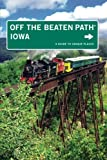 Iowa Off the Beaten Path®: A Guide To Unique Places, Ninth Edition (Off the Beaten Path Series)