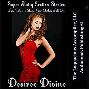 Super Slutty Erotica Stories: Five Tales to Make Your Clothes Fall Off Audiobook