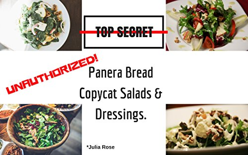 (Unauthorized Copycat Panera Bread Salads & Dressings: Current Classics & Forgotten Favorite Salads - Panera Bread Copycat Recipes (Unauthorized Copycat Recipes Book 2))