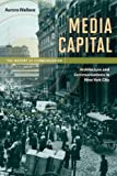 Media Capital : Architecture and Communications in New York City, Wallace, Aurora, 0252078829