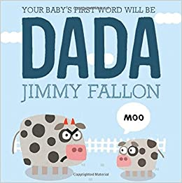Amazon.com: Your Baby's First Word Will Be DADA (9781250071811): Jimmy