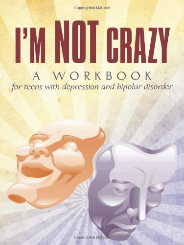 I'm Not Crazy: A workbook for teens with depression and bipolar disorder